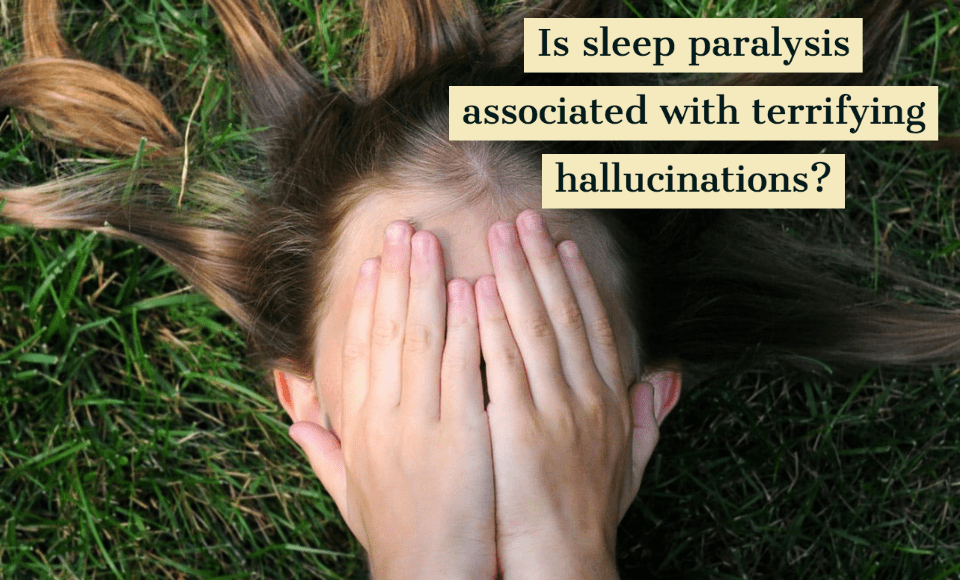 Is sleep paralysis associated with terrifying hallucinations