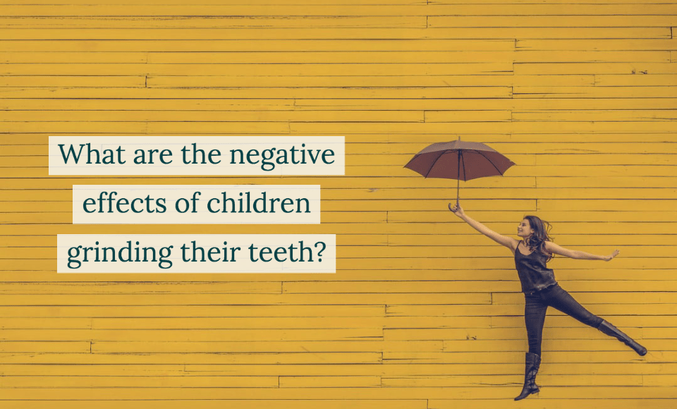 What are the negative effects of children grinding their teeth
